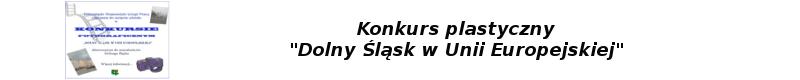 """Konkurs plastyczny """"Dolny Śląsk w Unii Europejskiej"""""""